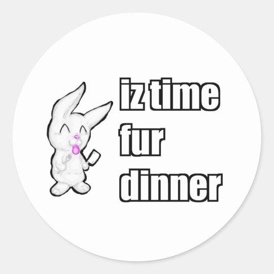 IZ TIME FUR DINNER CLASSIC ROUND STICKER