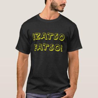 IZATSO FATSO! T-Shirt