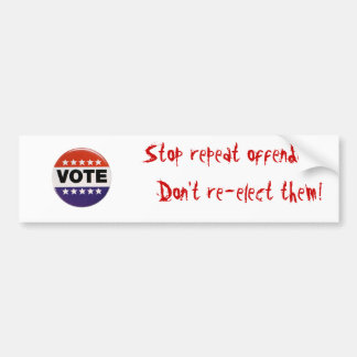 j0384726, Stop repeat offenders. Don't re-elect... Bumper Sticker
