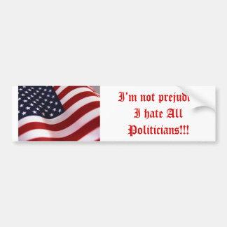 j0400667, I'm not prejudiceI hate All Politicia... Car Bumper Sticker