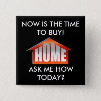 j0434907, NOW IS THE TIME TO BUY!, ASK ME HOW T... Pinback Button