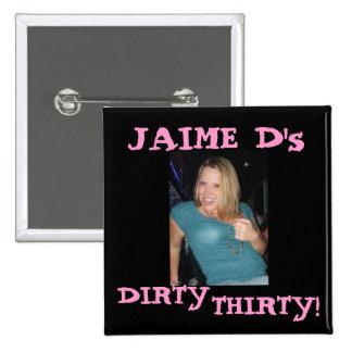 J, JAIME D's, DIRTY, THIRTY! Button