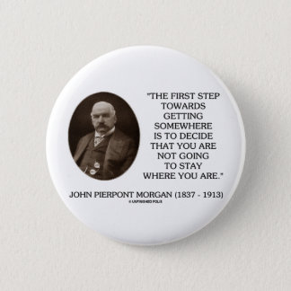 J.P. Morgan First Step Towards Getting Somewhere Pinback Button