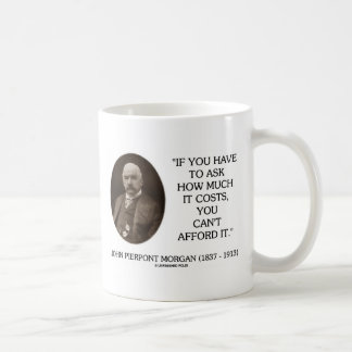 J.P. Morgan If You Have To Ask How Much It Costs Classic White Coffee Mug