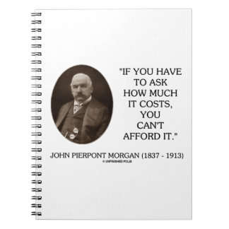 J.P. Morgan If You Have To Ask How Much It Costs Notebook
