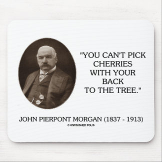 J.P. Morgan You Can't Pick Cherries Back To Tree Mousepad