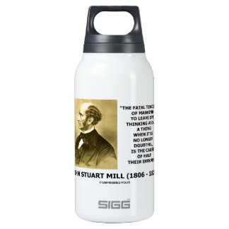 J.S. Mill Fatal Tendency Cause Half Their Errors Insulated Water Bottle
