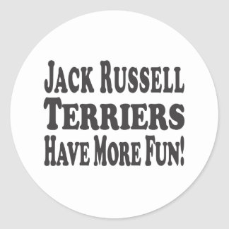 Jack Russell Terriers Have More Fun! Round Sticker