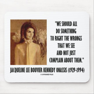 Jackie Kennedy Do Something Right The Wrongs Quote Mouse Pad