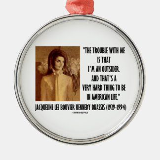 Jackie Kennedy Portrait Trouble With Me Outsider Metal Ornament