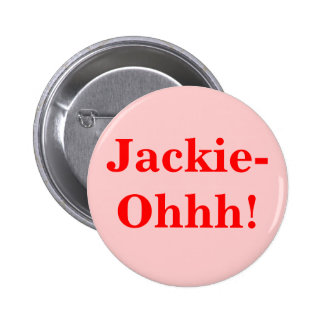 Jackie-Ohhh! Pinback Button