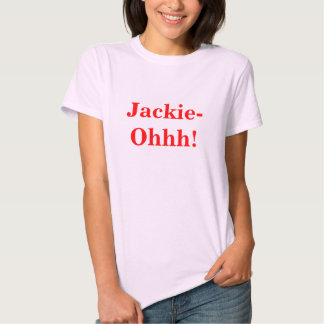 Jackie-Ohhh! Tee Shirt