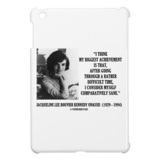 Jacqueline Kennedy Comparatively Sane Quote iPad Mini Cover