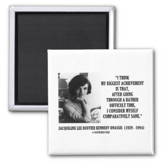 Jacqueline Kennedy Comparatively Sane Quote 2 Inch Square Magnet