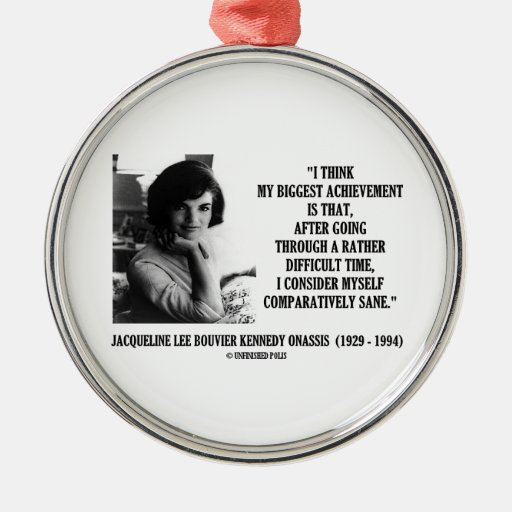 Jacqueline Kennedy Comparatively Sane Quote Round Metal Christmas Ornament