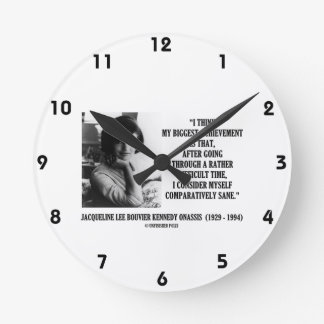 Jacqueline Kennedy Comparatively Sane Quote Round Clock