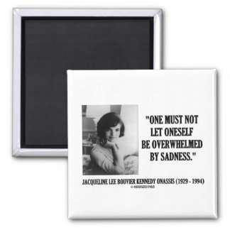 Jacqueline Kennedy Not Be Overwhelmed By Sadness 2 Inch Square Magnet