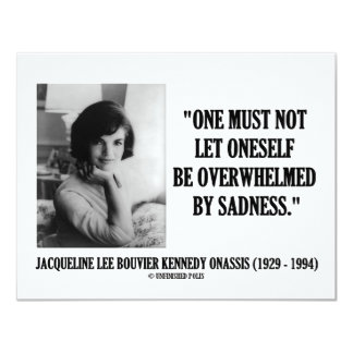 Jacqueline Kennedy Not Be Overwhelmed By Sadness Card