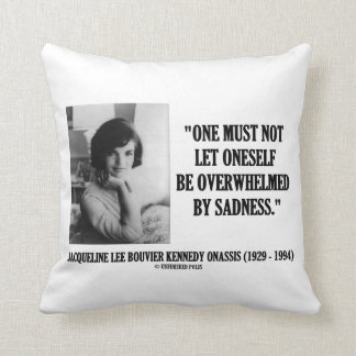 Jacqueline Kennedy Not Be Overwhelmed By Sadness Throw Pillow