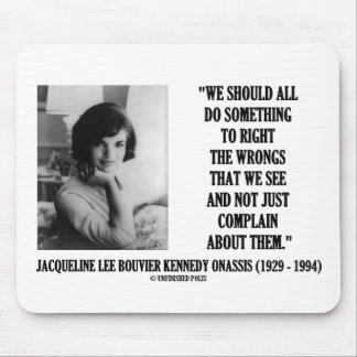 Jacqueline Kennedy Right The Wrongs Complain Quote Mouse Pad