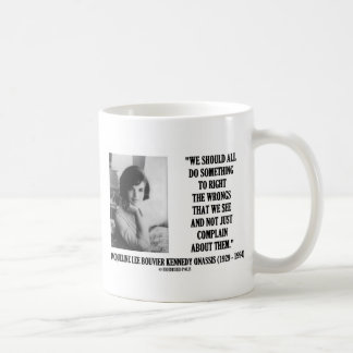 Jacqueline Kennedy Right The Wrongs Complain Quote Mug