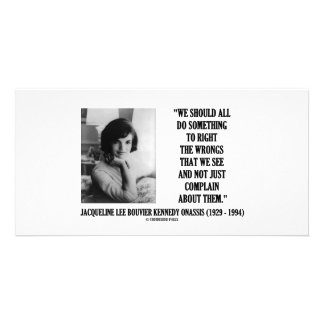 Jacqueline Kennedy Right The Wrongs Complain Quote Photo Card