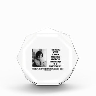 Jacqueline Kennedy Trouble With Me Outsider Quote Acrylic Award