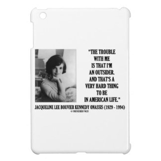 Jacqueline Kennedy Trouble With Me Outsider Quote iPad Mini Cover