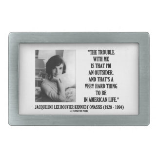 Jacqueline Kennedy Trouble With Me Outsider Quote Rectangular Belt Buckle