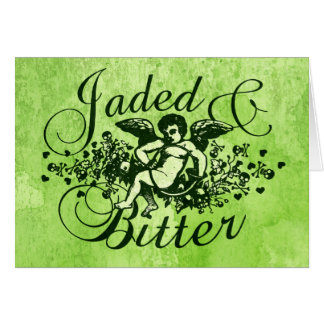 Jaded and Bitter Greeting Card