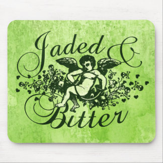 Jaded and Bitter Mouse Pad
