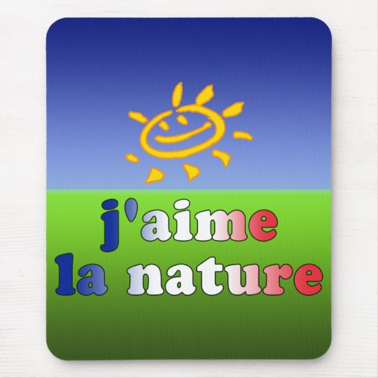 J'aime La Nature I Love Nature in French Mouse Pad