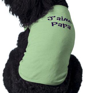J'aime Papa - I Love Papa (Daddy) - Customizable Pet T Shirt
