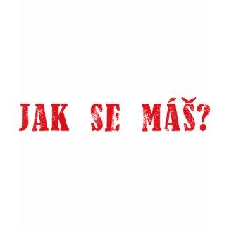 Jak se máš? Czech Greeting - Jak se mas? shirt