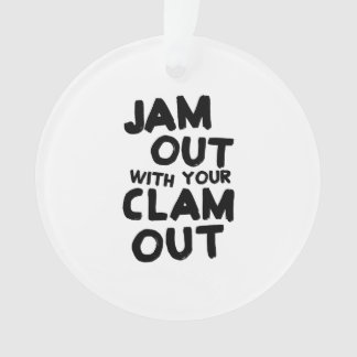 Jam Out With Your Clam Out Ornament