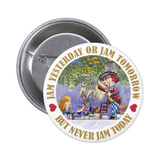Jam Yesterday, Jam Tomorrow, But Never Jam Today Button
