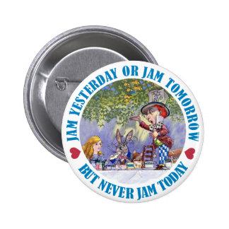 Jam Yesterday , Jam Tomorrow But Never Jam Today! Button