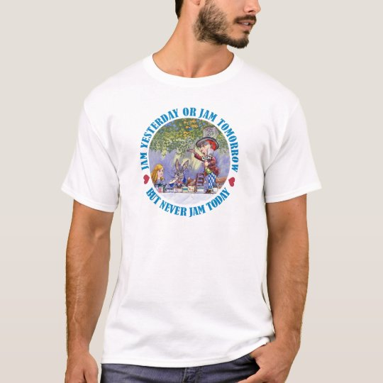 Jam Yesterday , Jam Tomorrow But Never Jam Today! T-Shirt