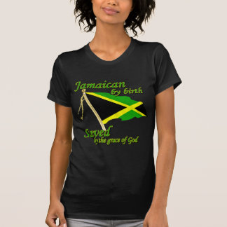 Jamaican by birth saved by the grace of God Tshirt