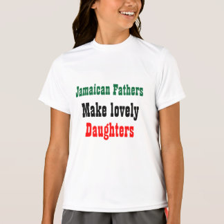 Jamaican fathers make lovely daughters T-Shirt