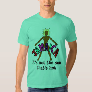 Jamaican girl, It's not the sun that's hot T Shirt