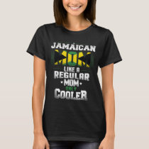 Jamaican Mom Like A Regular Mom Only Cooler T-Shirt