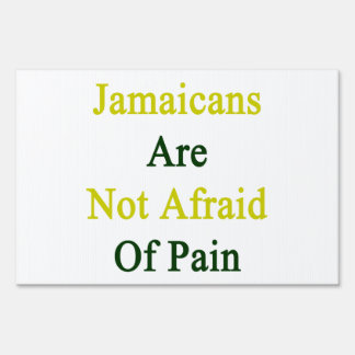 Jamaicans Are Not Afraid Of Pain Sign