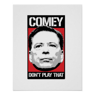 James Comey - Comey Don't Play That - -  Poster