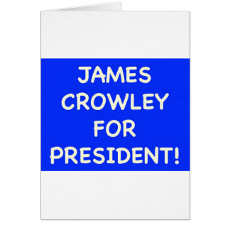 james crowley for president card