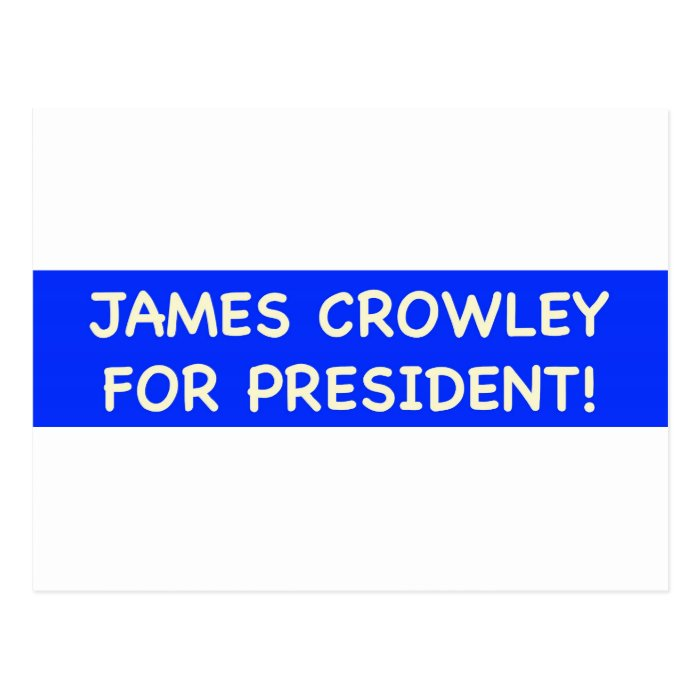 james crowley for president postcard