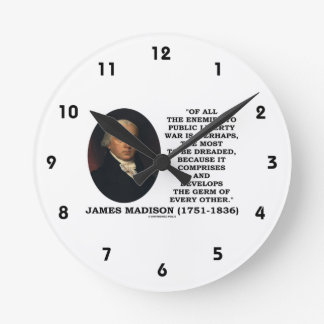 James Madison Enemies To Public Liberty War Quote Clock