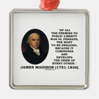 James Madison Enemies To Public Liberty War Quote Ornament