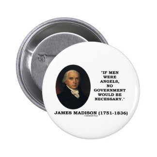 James Madison If Men Were Angels No Gov t Would Be Pinback Button
