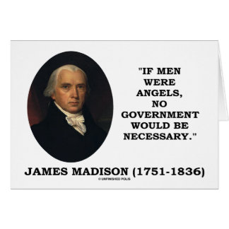 James Madison If Men Were Angels No Gov't Would Be Card